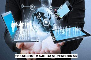 Teknologi Maju Bagi Pendidikan