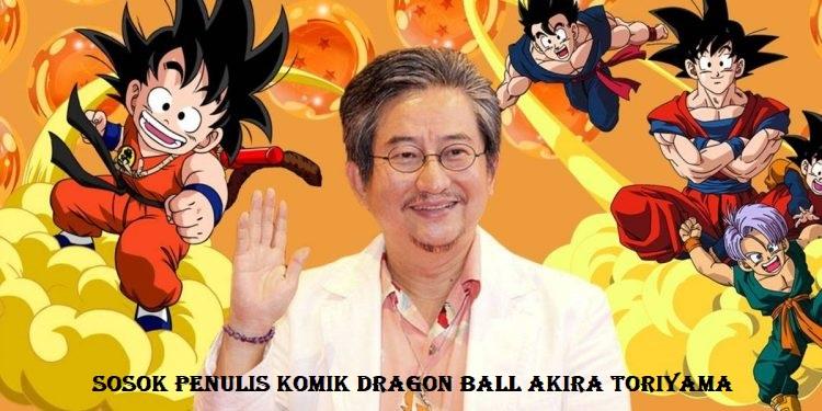 Sosok Penulis Komik Dragon Ball Akira Toriyama